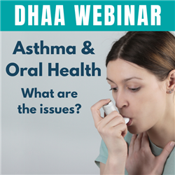 Webinar: Asthma and Oral Health - What are the issues?